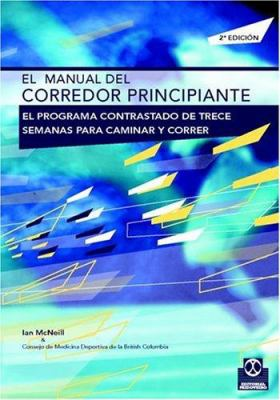 El Manual del Corredor Principiante: El Programa Contrastado de Trece Semanas Para Caminar y Correr 9788480195317