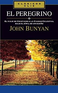 El Peregrino: El Viaje de Cristiano a la Ciudad Celestial Bajo el Simil de un Sueno = The Pilgrim 9788482675367