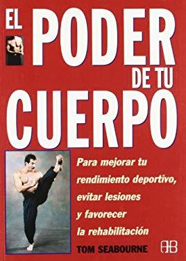 El Poder de Tu Cuerpo: Para Mejorar Tu Rendimiento Deportivo, Evitar Lesiones y Favorecer La Rehabilitacion 9788489897410