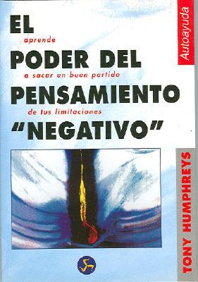El Poder del Pensamiento Negativo: Aprende A Sacar Partido de Tus Limitaciones 9788488066626
