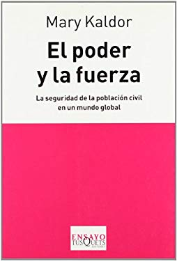El Poder y la Fuerza: La Seguridad de la Poblacion Civil en un Mundo Global = Human Security 9788483832769