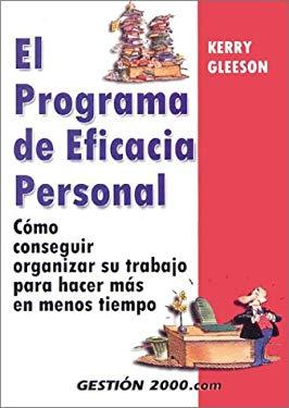 El Programa de Eficacia Personal / Ther Personal Efficiency Program: Como Organizarse Para Hacer Mas Trabajo En Menos Tiempo / How to Get Organized to 9788480887038
