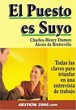 El Puesto Es Suyo!: Todas las Claves Para Triunfar en una Entrevista de Trabajo = The Job is Yours 9788480885676
