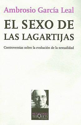 El Sexo de las Lagartijas: Controversias Sobre la Evolucion de la Sexualidad 9788483830710