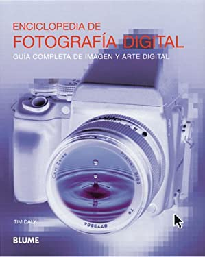 Enciclopedia de Fotografia Digital: Guia Completa de Imagen y Arte Digital = Encyclopedia of Digital Photography 9788480765237