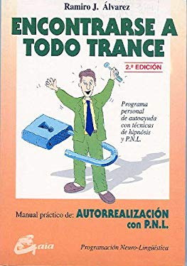 Encontrarse A Todo Trance: Manual Practico de Autorrealizaction Con P.N.L. 9788488242204