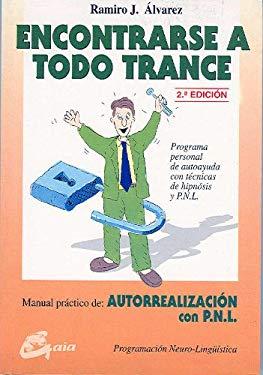 Encontrarse A Todo Trance: Manual Practico de Autorrealizaction Con P.N.L.