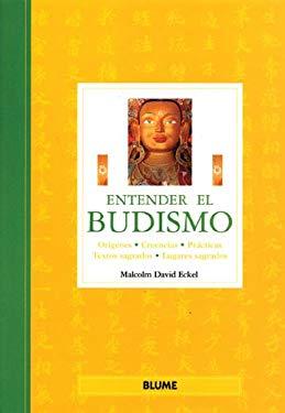 Entender El Budismo: Origenes, Creencias, Practicas, Textos Sagrados, Lugares Sagrados 9788480765060