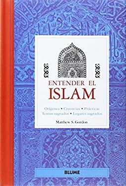 Entender El Islam: Origenes, Creencias, Practicas, Textos Sagrados, Lugares Sagrados 9788480765053
