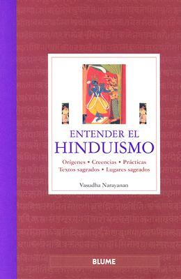 Entender el Hinduismo: Origenes, Creencias, Practicas, Textos Sagrados, Lugares Sagrados = Understanding Hinduism 9788480765510