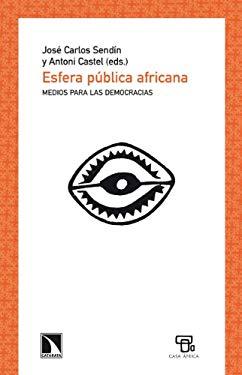 Esfera Publica Africana: Medios Para Las Democracias - Sendin, Jose Carlos
