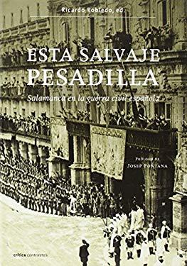 Esta Salvaje Pesadilla: Salamanca En La Guerra Civil Espanola - Robledo Hernandez, Ricardo