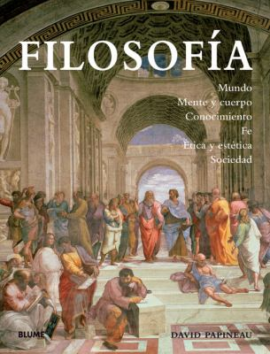 Filosofia: Mundo, Mente y Cuerpo, Conocimiento, Fe, Etica y Estetica, Sociedad = Philosophy