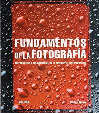 Fundamentos de la Fotografia: Introduccion A los Principios de la Fotografia Contemporanea = The Fundamentals of Photography 9788480766067