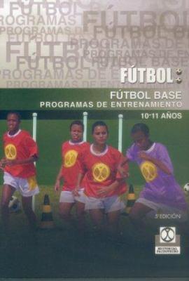Futbol Base 10/11 Anos - Programas de Entrenamiento 9788480190244