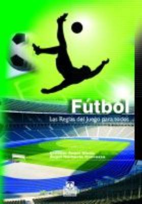 Futbol/ Soccer: Las reglas del juego para todos/ The Rules of the Game for Everyone (Spanish Edition) - Ernesto Angel Binda, Angel Norberto Coerezza