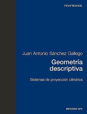 Geometra Descriptiva. Sistemas de Proyeccin Cildrica 9788483012215