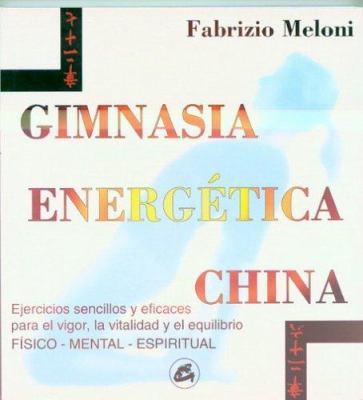 Gimnasia Energetica China: Para El Vigor, La Vitalidad y El Equilibrio Fisico, Mental y Espiritual 9788488242938