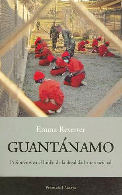 Guantanamo: Prisioneros en el Limbo de la Ilegalidad Internacional 9788483076217