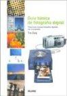 Guia Basica de Fotografia Digital: Como Hacer Buenas Fotografias Digitales Con El Ordenador 9788480764698