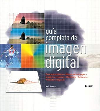 Guia Completa de Imagen Digital: Conceptos Basicos. Mejora de Imagen. Imagenes Creativas. Hardware. Software. Trasladar Imagenes. 9788480765275