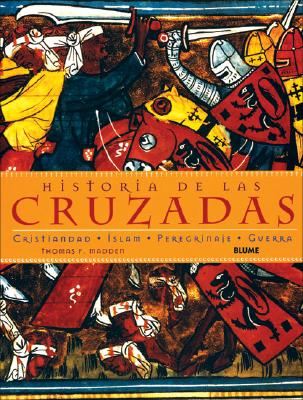 Historia de Las Cruzadas: Cristiandad, Islam, Peregrinaje, Guerra 9788480765534