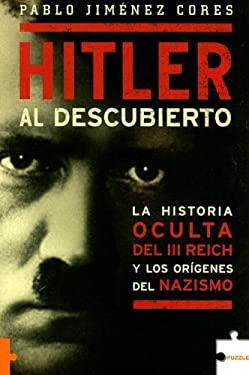 Hitler Al Descubierto: La Historia Oculta del III Reich y Los Origenes del Nazismo 9788489746503