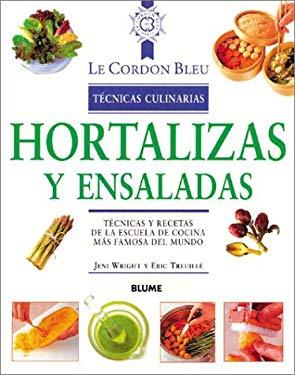 Hortalizas y Ensaladas: Tecnicas y Recetas de la Escuela de Cocina Mas Famosa del Mundo = Vegetables and Salads
