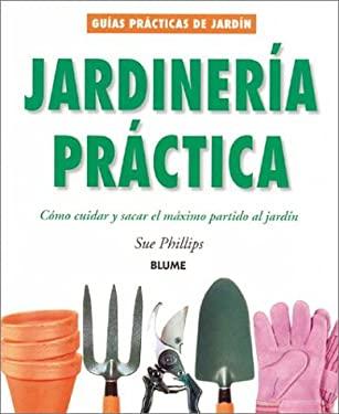 Jardineria Practica: Como Cuidar y Sacar El Maximo Partido Al Jardin 9788480763905