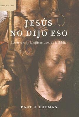 Jesus No Dijo Eso: Los Errores y Falsificaciones de la Biblia 9788484328520