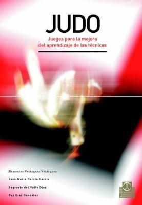 Judo. Juegos Para La Mejora del Aprendizaje y La Tecnica 9788480198653