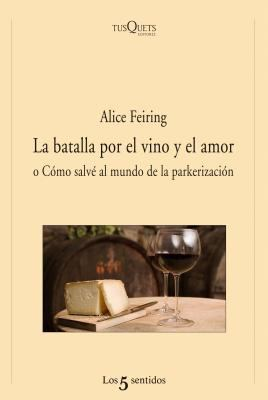 La Batalla Por el Vino y el Amor: O Como Salve al Mundo de la Parkerizacion = The Battle for Wine and Love 9788483832462