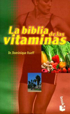 La Biblia de las Vitaminas: Y los Suplementos Nutricionales = The Vitamin Bible 9788483270042