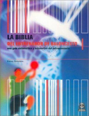 La Biblia del Entrenador de Baloncesto: Una Guia Sistematica y Exhaustiva del Entrenamiento 9788480196604