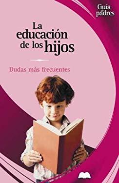 La Educacion de Los Hijos: Dudas Mas Frecuentes 9788484036104