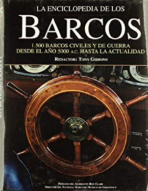 La Enciclopedia de Los Barcos: 1.500 Barcos Civiles y de Guerra Desde El Ano 5000 A.C. Hasta La Acutalidad 9788484031550