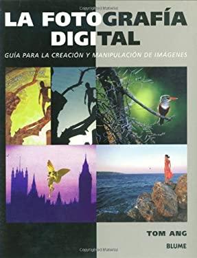La Fotografia Digital: Guia Para La Creacion y Manipulacion de Imagenes 9788480763981