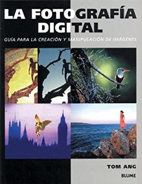 La Fotografia Digital: Guia Para La Creacion y Manipulacion de Imagenes 9788480764902