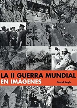 La II Guerra Mundial En Imagenes 9788484034742