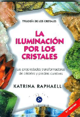 La Iluminacion Por Los Cristales: Las Propiedades Transformadoras de Cristales y Piedras Curativas 9788488066084