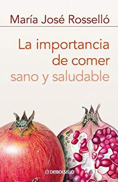 La Importancia De Comer Sano Y Saludable/ the Importance of Eating Healthy (Spanish Edition) - Rossello, Maria Jose