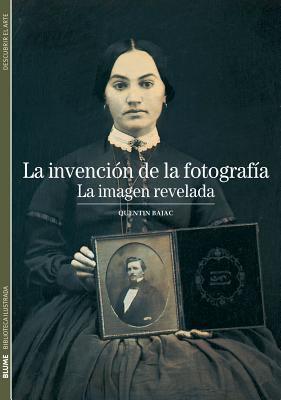 La Invencion de la Fotografia: La Imagen Revelada 9788480769310