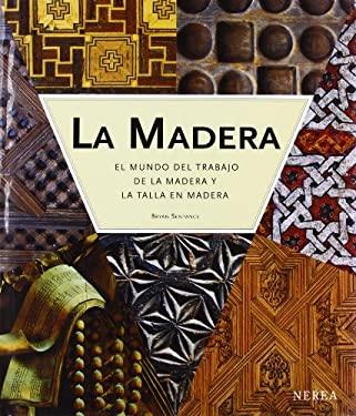 La Madera: El Mundo del Trabajo de la Madera y la Talla en Madera 9788489569461
