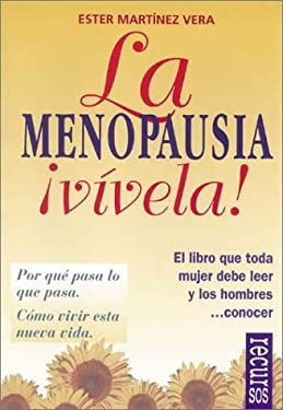 La Menopausia Vivela!: Por Que Pasa Lo Que Pasa. Como Vivir Esta Nueva Vida. 9788489984226