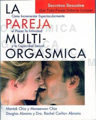La Pareja Multi-Orgasmica: Secretos Sexuales Que Toda Pareja Deberia Conocer 9788488066862