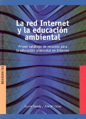 La Red Internet y La Educacion Ambiental: Primer Catalogo de Recursos Para La Educacion Ambiental En Internet