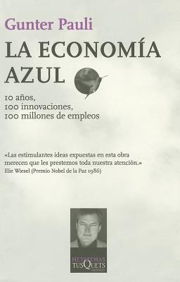 La Economia Azul: 10 Anos,100 Innovaciones,100 Millones de Empleos = The Blue Economy 9788483833049