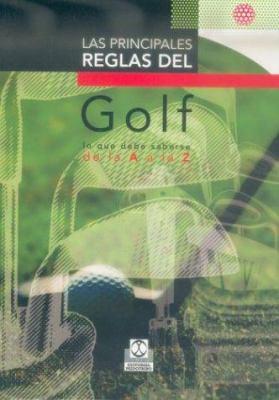 Las Principales Reglas del Golf: Lo Que Debe Saberse de La a la Z 9788480194525