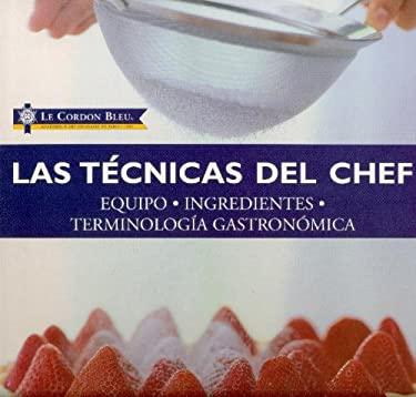 Las Tecnicas del Chef: Equipo, Ingredientes, Terminologia Gastronomica 9788489396807