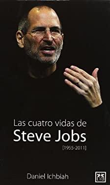 Las Cuatro Vidas de Steve Jobs: 1955-2011 9788483566350